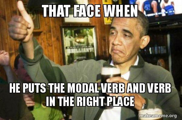 Esta es la expresión facial de cuando se coloca el verbo modal y el verbo en el lugar correcto.