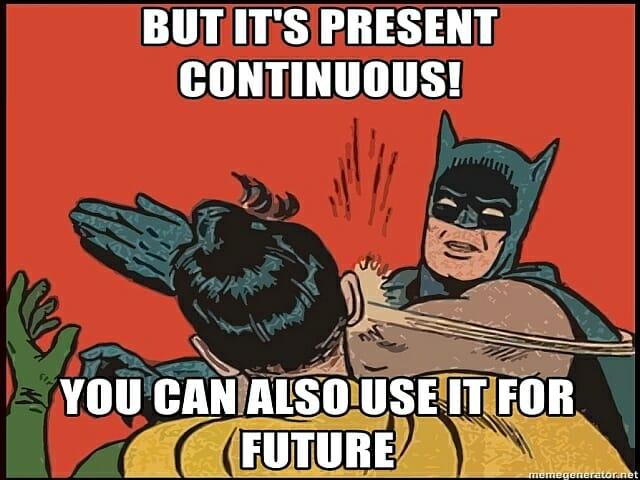 Patrz również: Present continuous i simple for future arrangements - jak mówić o przyszłości w teraźniejszości?